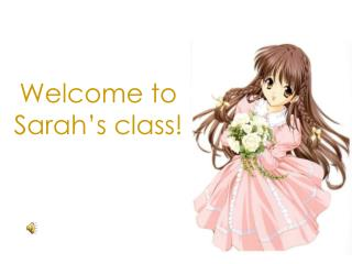 Welcome to  Sarah's class!