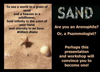 Are you an Arenophile? Or, a Psammologist? Perhaps this  presentation  and workshop will convince you to  become one!