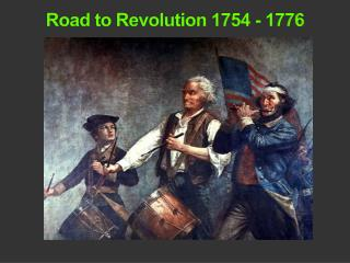 Road to Revolution 1754 - 1776