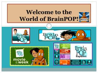 Welcome to the  World of BrainPOP!