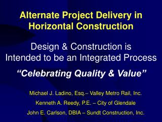 "Design & Construction is  Intended to be an Integrated Process  ""Celebrating Quality & Value"""