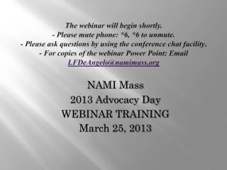 NAMI  Mass  2013  Advocacy Day WEBINAR TRAINING March  25, 2013