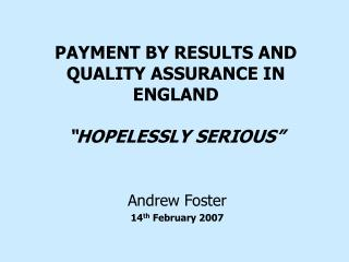 "PAYMENT BY RESULTS AND QUALITY ASSURANCE IN ENGLAND ""HOPELESSLY SERIOUS"""