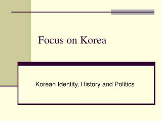 Focus on Korea
