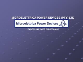 MICROELETTRICA POWER DEVICES (PTY) LTD LEADERS IN POWER ELECTRONICS