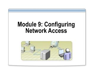 Module 9: Configuring Network Access