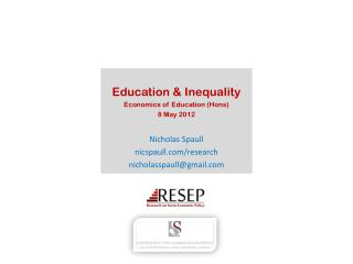 Education & Inequality Economics of Education ( Hons ) 8 May 2012 Nicholas Spaull