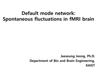 Default mode network:  Spontaneous fluctuations in fMRI brain