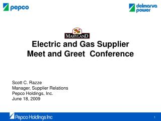 Electric and Gas Supplier  Meet and Greet  Conference Scott C. Razze Manager, Supplier Relations