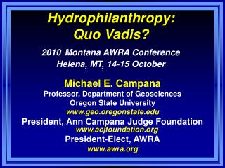 Hydrophilanthropy:  Quo Vadis? 2010 Montana AWRA Conference Helena, MT, 14-15 October