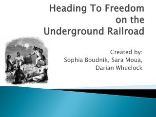 Heading To Freedom on the  Underground Railroad
