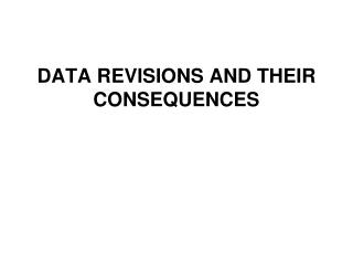 DATA REVISIONS AND THEIR CONSEQUENCES