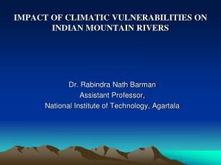 IMPACT OF CLIMATIC VULNERABILITIES ON INDIAN MOUNTAIN RIVERS