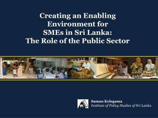Creating an Enabling Environment for  SMEs in Sri Lanka:  The Role of the Public Sector