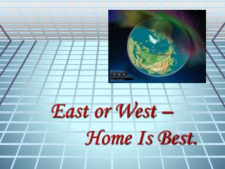 East or West –              Home Is Best.