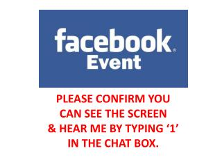 PLEASE CONFIRM YOU CAN SEE THE SCREEN & HEAR ME BY TYPING '1' IN THE CHAT BOX.