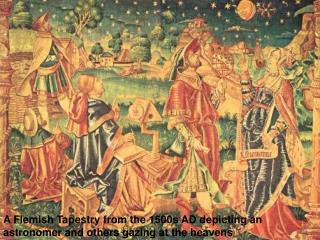 A Flemish Tapestry from the 1500s AD depicting an astronomer and others gazing at the heavens