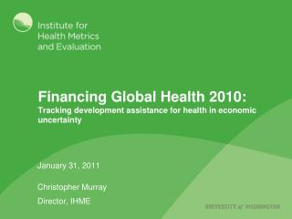 Financing Global Health 2010:  Tracking development assistance for health in economic uncertainty