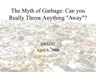 "The Myth of Garbage: Can you Really Throw Anything ""Away""?"