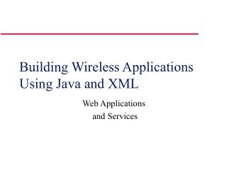 Building Wireless Applications Using Java and XML