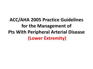 ACC/AHA 2005 Practice Guidelines for the Management of Pts With Peripheral Arterial Disease  (Lower Extremity)