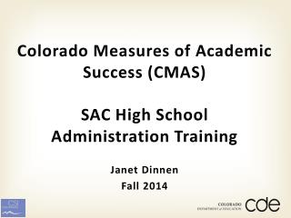 Colorado Measures of Academic Success (CMAS) SAC High School  Administration Training