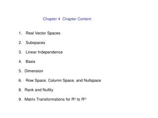 Chapter 4  Chapter Content  Real Vector Spaces  Subspaces  Linear Independence  Basis  Dimension