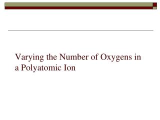 Varying the Number of Oxygens in a Polyatomic Ion
