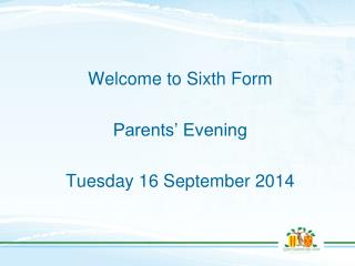Welcome to Sixth Form Parents' Evening Tuesday 16 September 2014