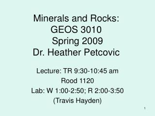 Minerals and Rocks:  GEOS 3010  Spring 2009   Dr. Heather Petcovic