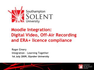 Moodle Integration:  Digital Video, Off-Air Recording  and ERA+ licence compliance