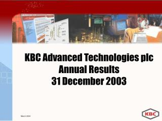 KBC Advanced Technologies plc Annual Results 31 December 2003
