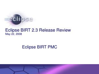 Eclipse BIRT 2.3 Release Review  May 22, 2008