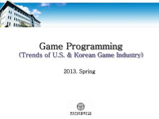 Game Programming (Trends of U.S. & Korean Game Industry)