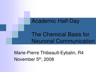 Academic Half-Day The Chemical Basis for Neuronal Communication