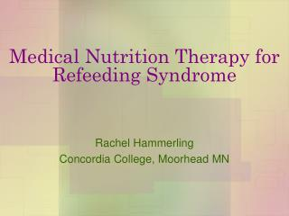 Medical Nutrition Therapy for Refeeding Syndrome