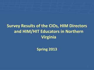 Survey Results of the CIOs, HIM Directors and HIM/HIT Educators in Northern Virginia Spring 2013