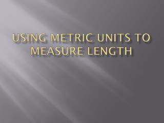 Using metric Units to Measure Length