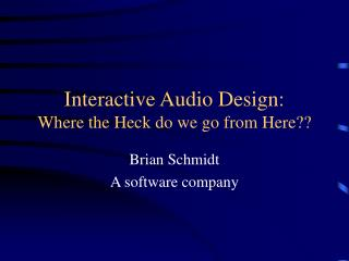 Interactive Audio Design: Where the Heck do we go from Here??