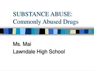 SUBSTANCE ABUSE: Commonly Abused Drugs
