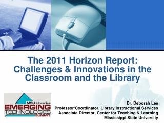 The 2011 Horizon Report: Challenges & Innovations in the Classroom and the Library