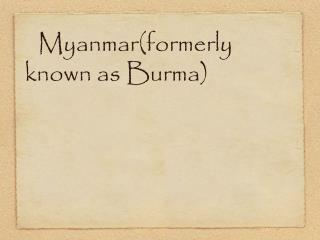 Myanmar(formerly known as Burma)