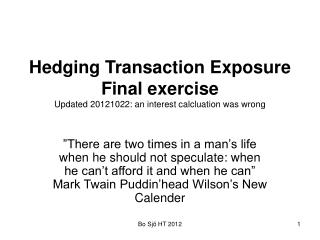Hedging Transaction Exposure Final exercise Updated 20121022: an interest calcluation was wrong