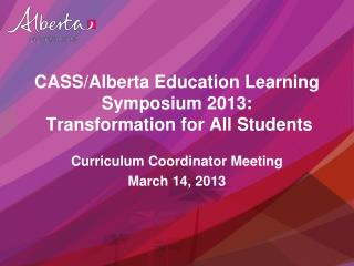 CASS/Alberta Education Learning Symposium 2013:  Transformation for All Students