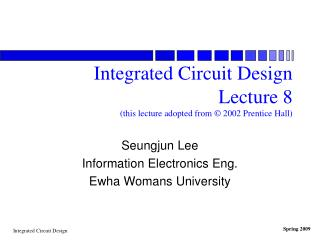 Integrated Circuit Design Lecture 8 (this lecture adopted from © 2002 Prentice Hall)