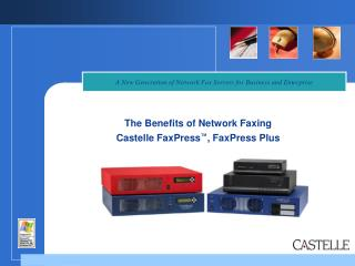 The Benefits of Network Faxing  Castelle FaxPress ™ , FaxPress Plus