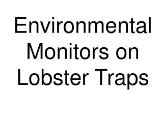 Environmental Monitors on Lobster Traps