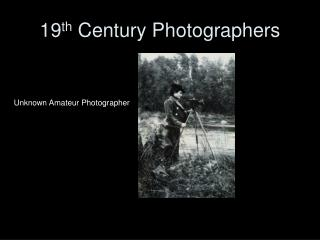 19 th  Century Photographers