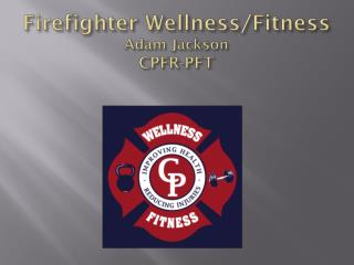 Firefighter Wellness/Fitness Adam Jackson CPFR-PFT