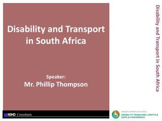 Disability and Transport in South Africa Speaker: Mr. Phillip Thompson